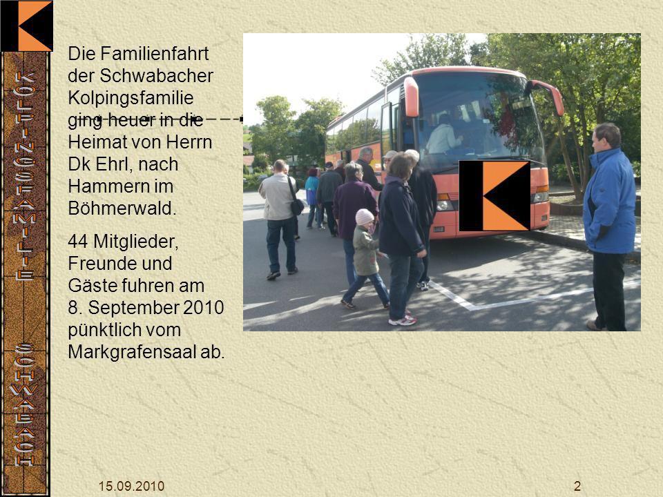 15.09.20102 Die Familienfahrt der Schwabacher Kolpingsfamilie ging heuer in die Heimat von Herrn Dk Ehrl, nach Hammern im Böhmerwald.