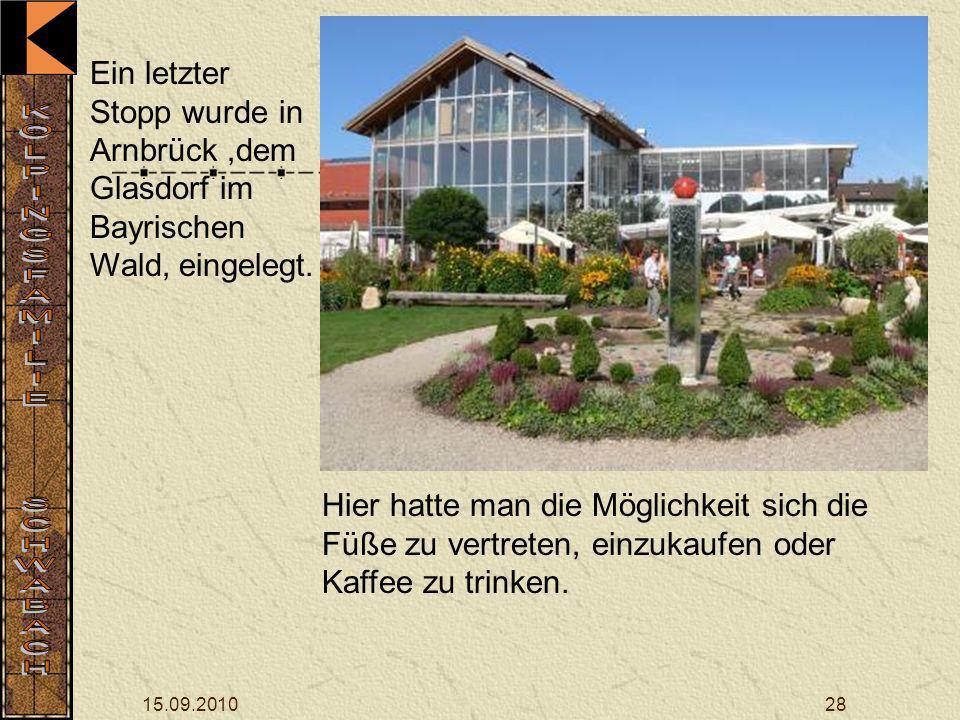 15.09.201028 Ein letzter Stopp wurde in Arnbrück,dem Glasdorf im Bayrischen Wald, eingelegt.