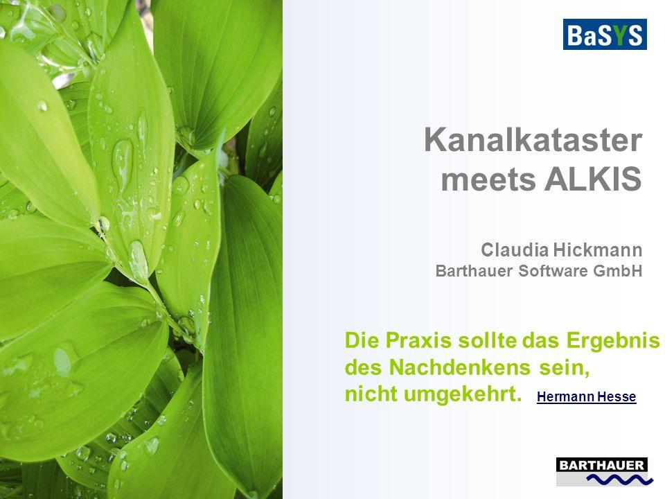 1 Kanalkataster meets ALKIS Claudia Hickmann Barthauer Software GmbH Die Praxis sollte das Ergebnis des Nachdenkens sein, nicht umgekehrt. Hermann Hes