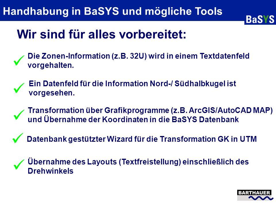Handhabung in BaSYS und mögliche Tools Die Zonen-Information (z.B. 32U) wird in einem Textdatenfeld vorgehalten. Ein Datenfeld für die Information Nor