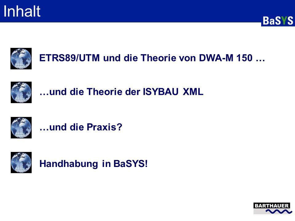 Inhalt ETRS89/UTM und die Theorie von DWA-M 150 ……und die Theorie der ISYBAU XML…und die Praxis? Handhabung in BaSYS!
