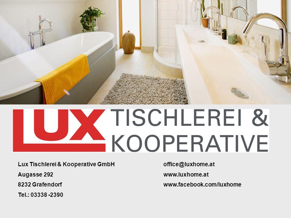 Lux Tischlerei & Kooperative GmbHoffice@luxhome.at Augasse 292www.luxhome.at 8232 Grafendorfwww.facebook.com/luxhome Tel.: 03338 -2390