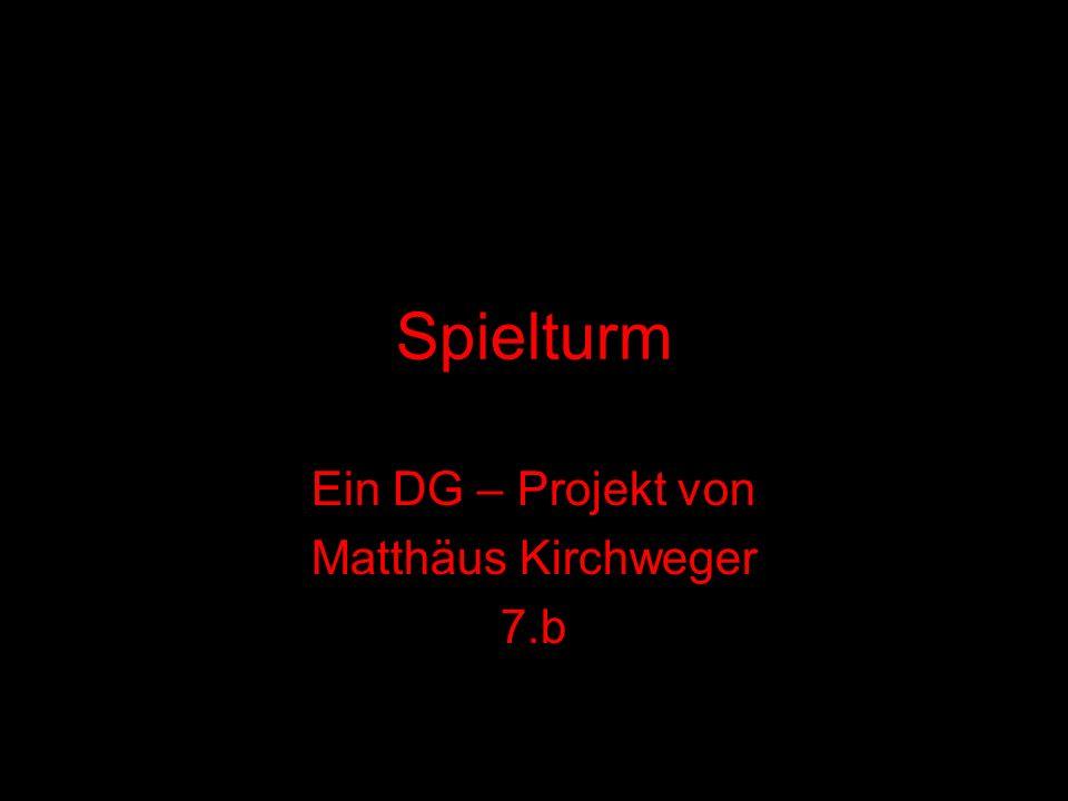 Spielturm Ein DG – Projekt von Matthäus Kirchweger 7.b