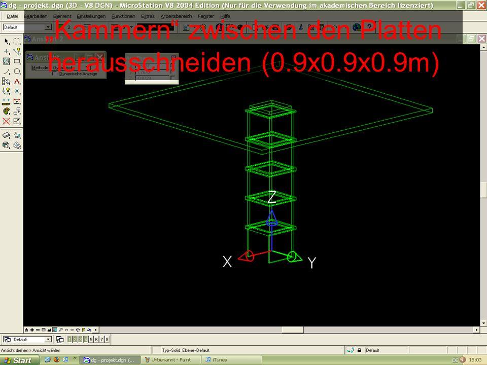 Kammern zwischen den Platten herausschneiden (0.9x0.9x0.9m)