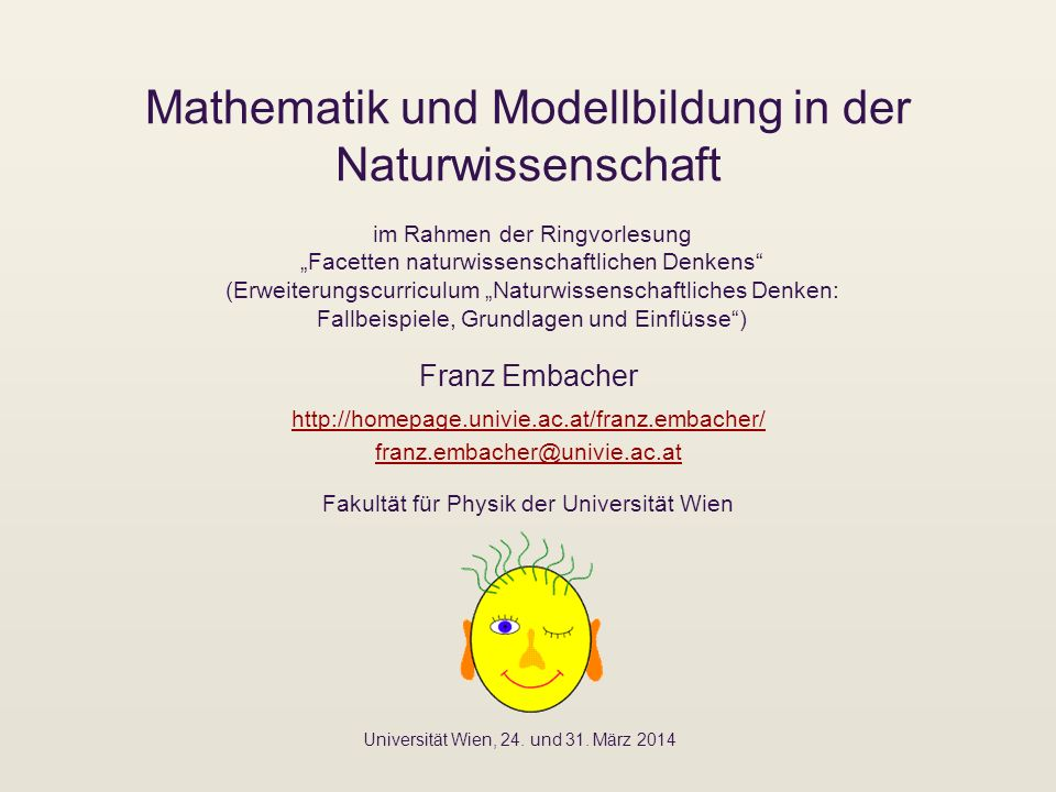 Mathematik in der Physik: Zusammenfassung Mathematik in der Physik erlaubt uns, Zusammenhänge klar zu formulieren, quantitative Vorhersagen zu machen und zu überprüfen, die innere Logik von Modellen zu erforschen, physikalische Gesetze zu vereinheitlichen, d.h.
