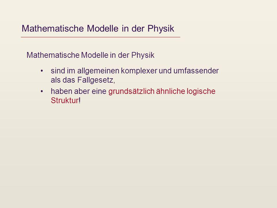 Mathematische Modelle in der Physik sind im allgemeinen komplexer und umfassender als das Fallgesetz, haben aber eine grundsätzlich ähnliche logische