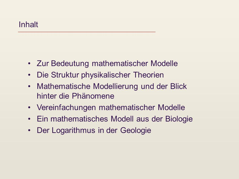 Inhalt Zur Bedeutung mathematischer Modelle Die Struktur physikalischer Theorien Mathematische Modellierung und der Blick hinter die Phänomene Vereinf