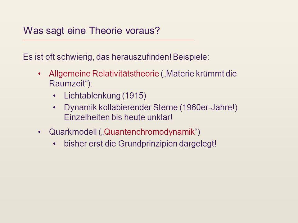 Was sagt eine Theorie voraus? Es ist oft schwierig, das herauszufinden! Beispiele: Allgemeine Relativitätstheorie (Materie krümmt die Raumzeit): Licht