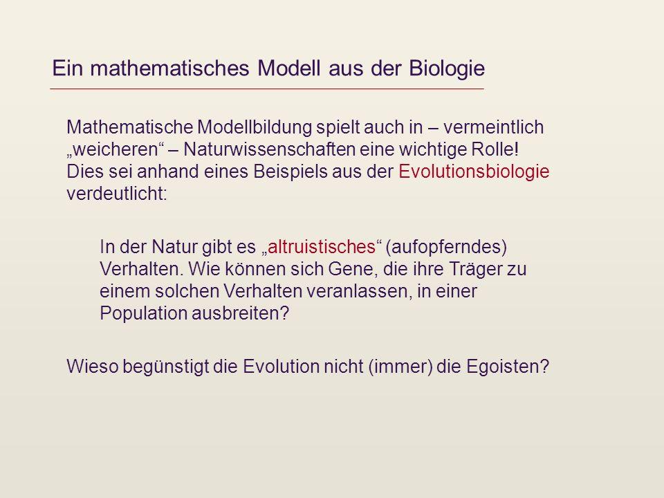 Ein mathematisches Modell aus der Biologie Mathematische Modellbildung spielt auch in – vermeintlich weicheren – Naturwissenschaften eine wichtige Rol