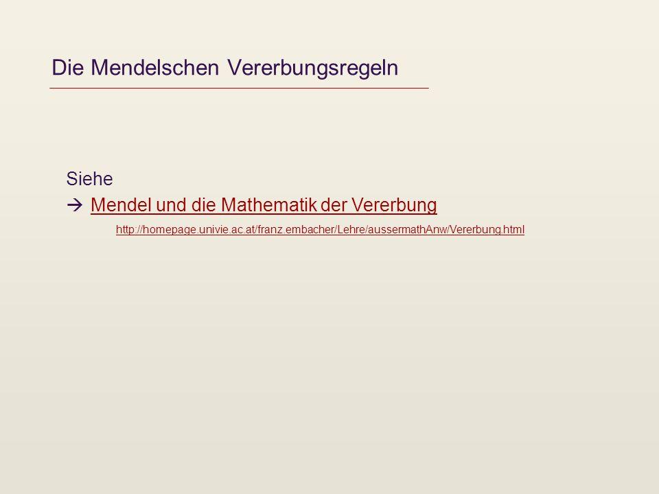 Die Mendelschen Vererbungsregeln Siehe Mendel und die Mathematik der Vererbung http://homepage.univie.ac.at/franz.embacher/Lehre/aussermathAnw/Vererbu