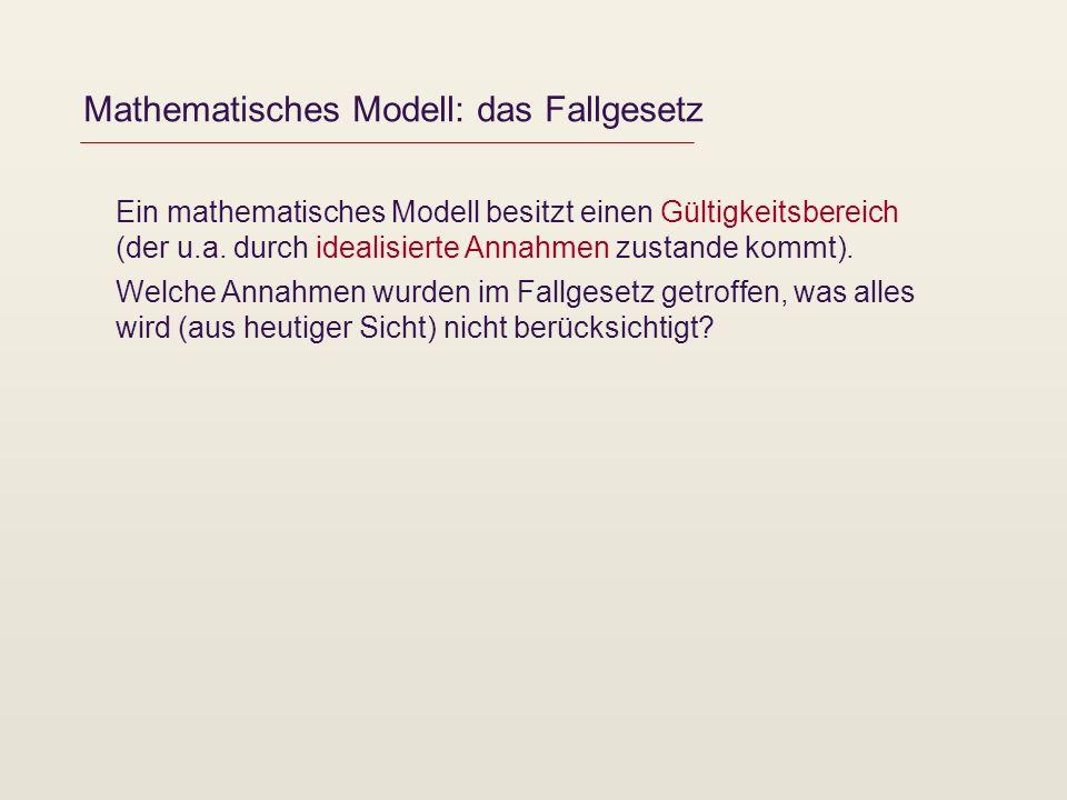 Ein mathematisches Modell besitzt einen Gültigkeitsbereich (der u.a. durch idealisierte Annahmen zustande kommt). Welche Annahmen wurden im Fallgesetz