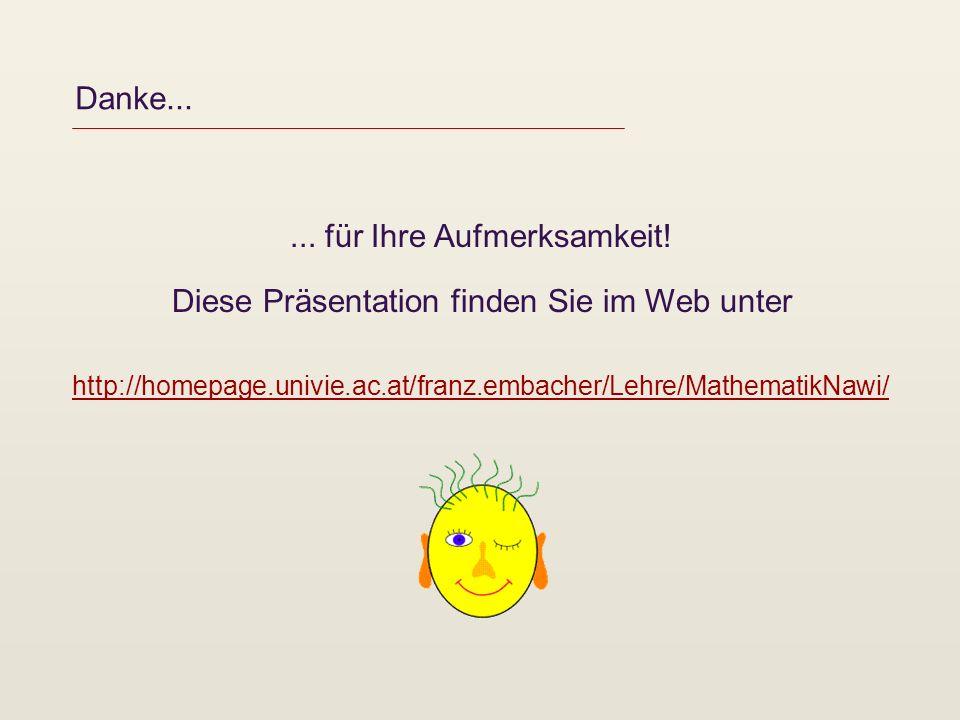 Danke...... für Ihre Aufmerksamkeit! Diese Präsentation finden Sie im Web unter http://homepage.univie.ac.at/franz.embacher/Lehre/MathematikNawi/
