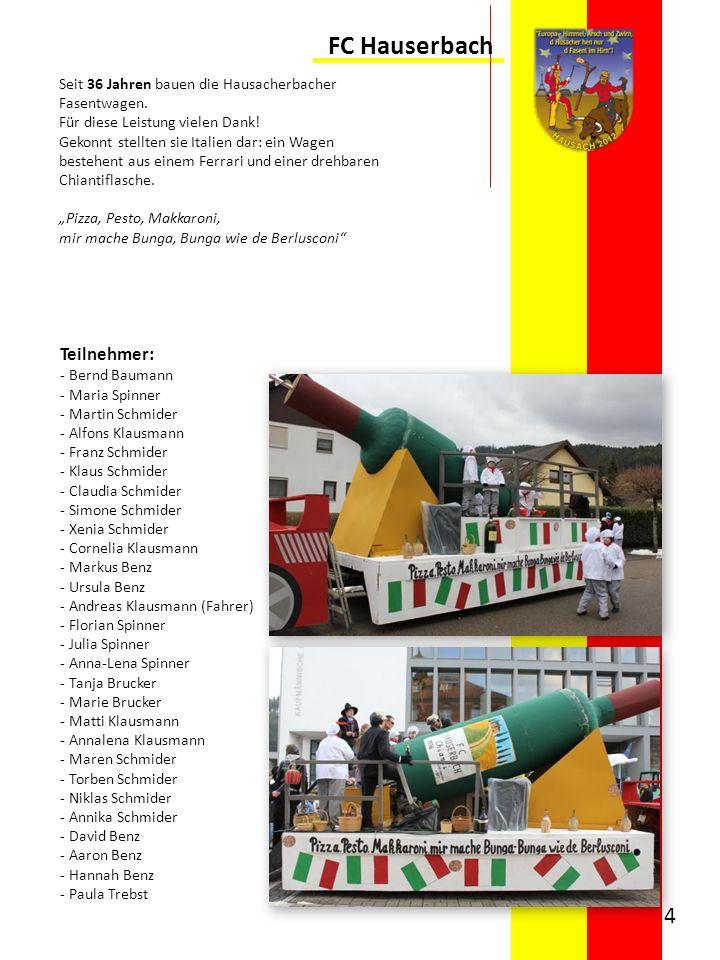 FC Hauserbach Teilnehmer: - Bernd Baumann - Maria Spinner - Martin Schmider - Alfons Klausmann - Franz Schmider - Klaus Schmider - Claudia Schmider -