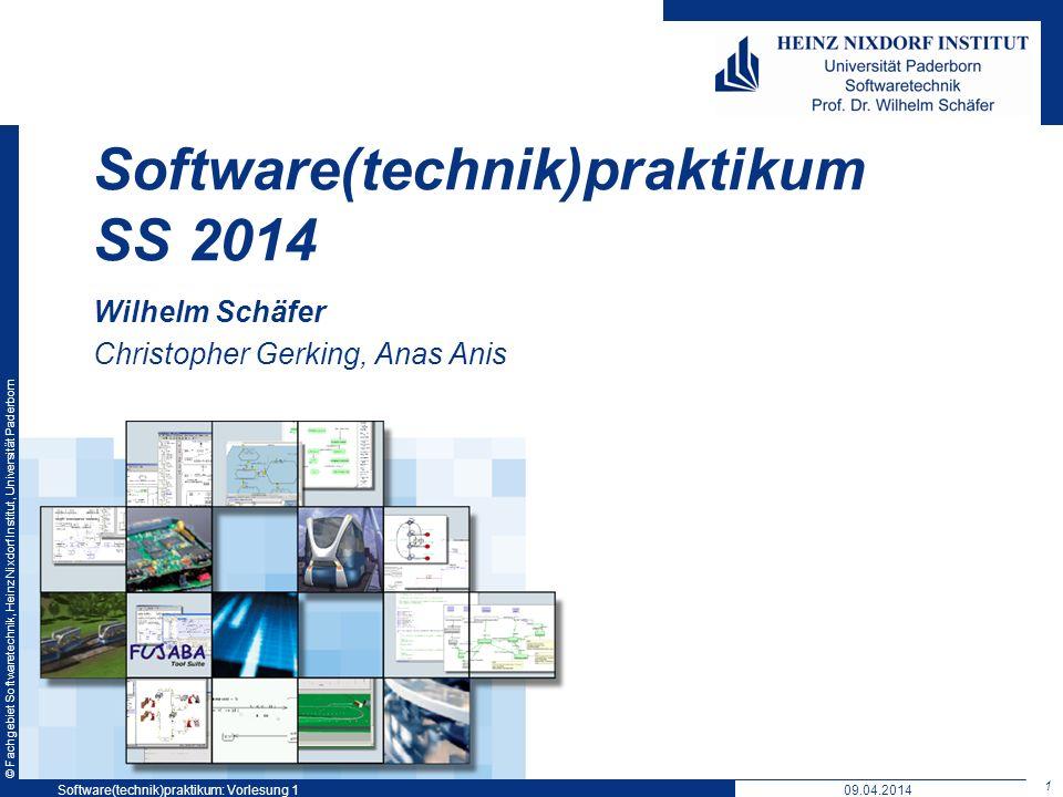 © Fachgebiet Softwaretechnik, Heinz Nixdorf Institut, Universität Paderborn Wilhelm Schäfer Christopher Gerking, Anas Anis Software(technik)praktikum