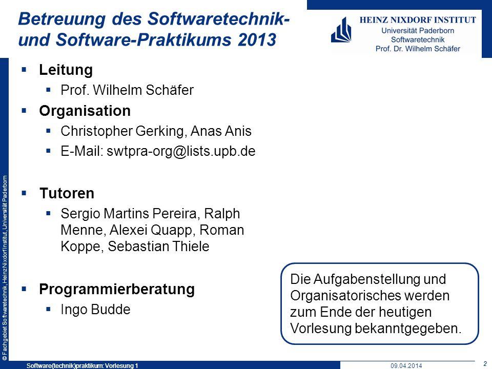 © Fachgebiet Softwaretechnik, Heinz Nixdorf Institut, Universität Paderborn Betreuung des Softwaretechnik- und Software-Praktikums 2013 Leitung Prof.