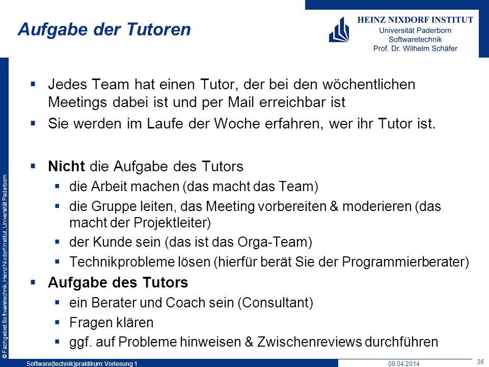 © Fachgebiet Softwaretechnik, Heinz Nixdorf Institut, Universität Paderborn Aufgabe der Tutoren Jedes Team hat einen Tutor, der bei den wöchentlichen