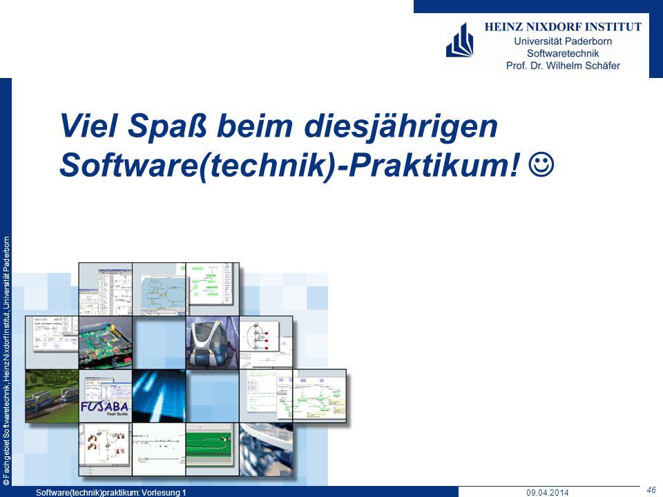 © Fachgebiet Softwaretechnik, Heinz Nixdorf Institut, Universität Paderborn Viel Spaß beim diesjährigen Software(technik)-Praktikum! 09.04.2014Softwar