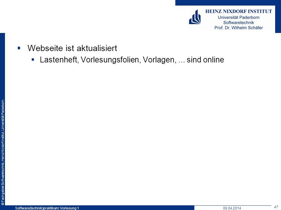 © Fachgebiet Softwaretechnik, Heinz Nixdorf Institut, Universität Paderborn Webseite ist aktualisiert Lastenheft, Vorlesungsfolien, Vorlagen,... sind
