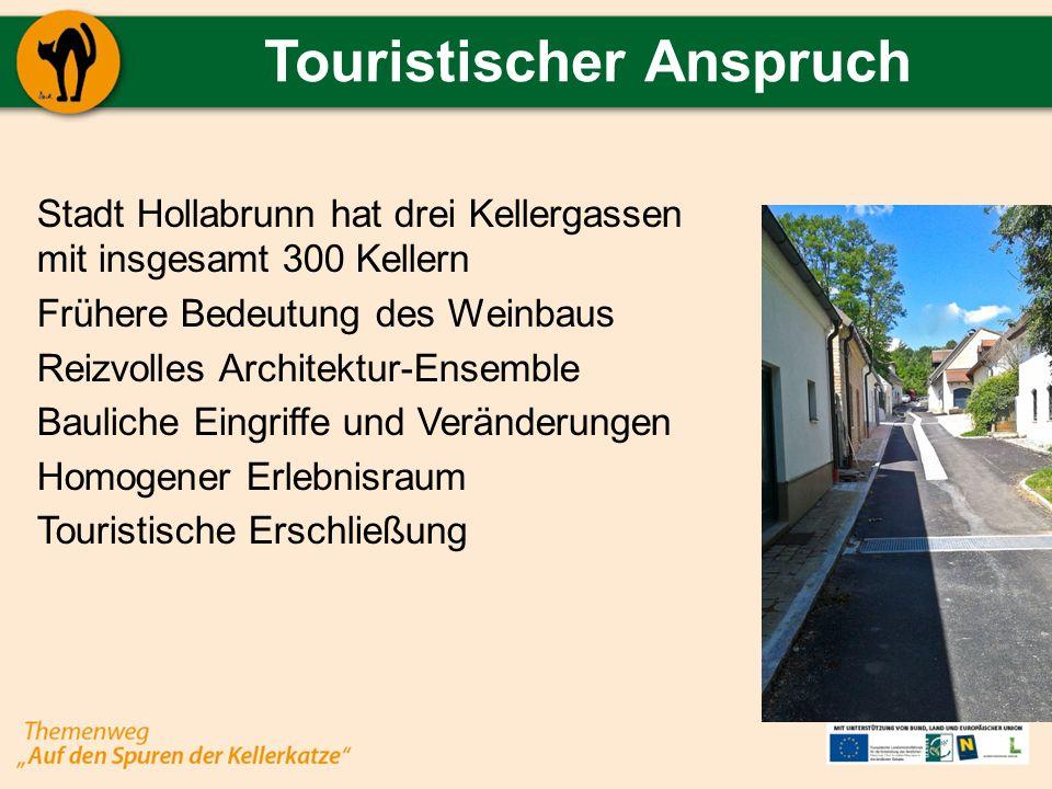 Touristischer Anspruch Stadt Hollabrunn hat drei Kellergassen mit insgesamt 300 Kellern Frühere Bedeutung des Weinbaus Reizvolles Architektur-Ensemble