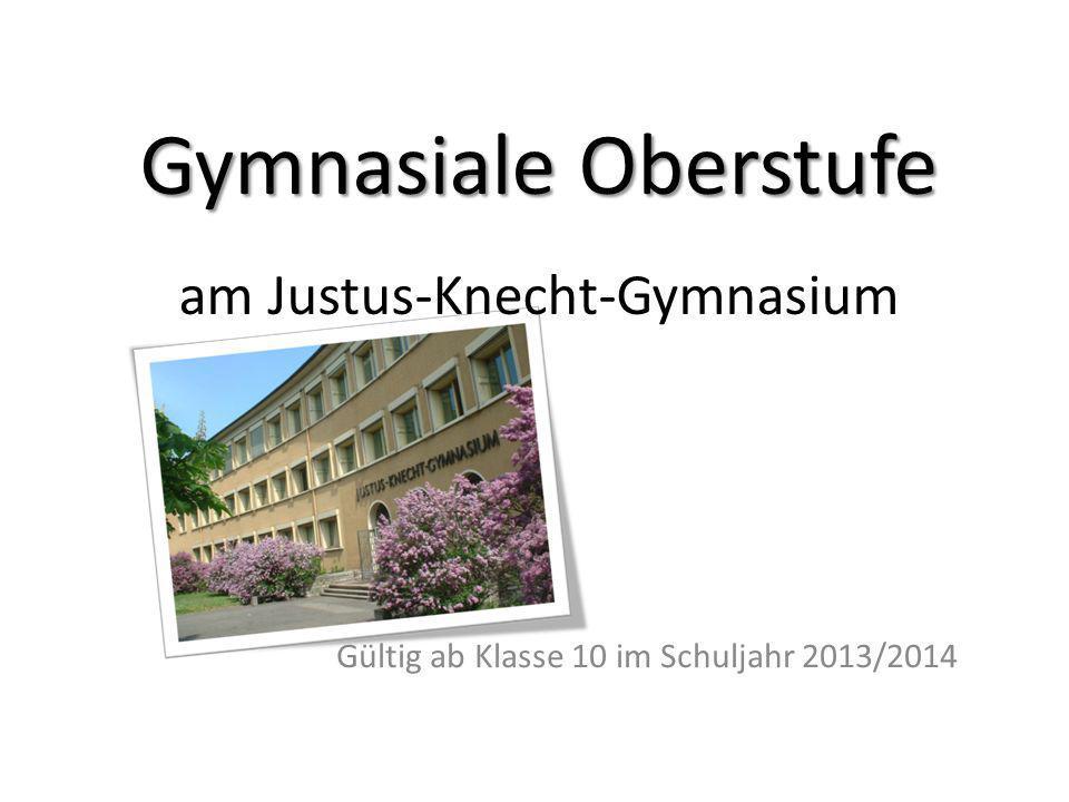 Gymnasiale Oberstufe Gymnasiale Oberstufe am Justus-Knecht-Gymnasium Gültig ab Klasse 10 im Schuljahr 2013/2014