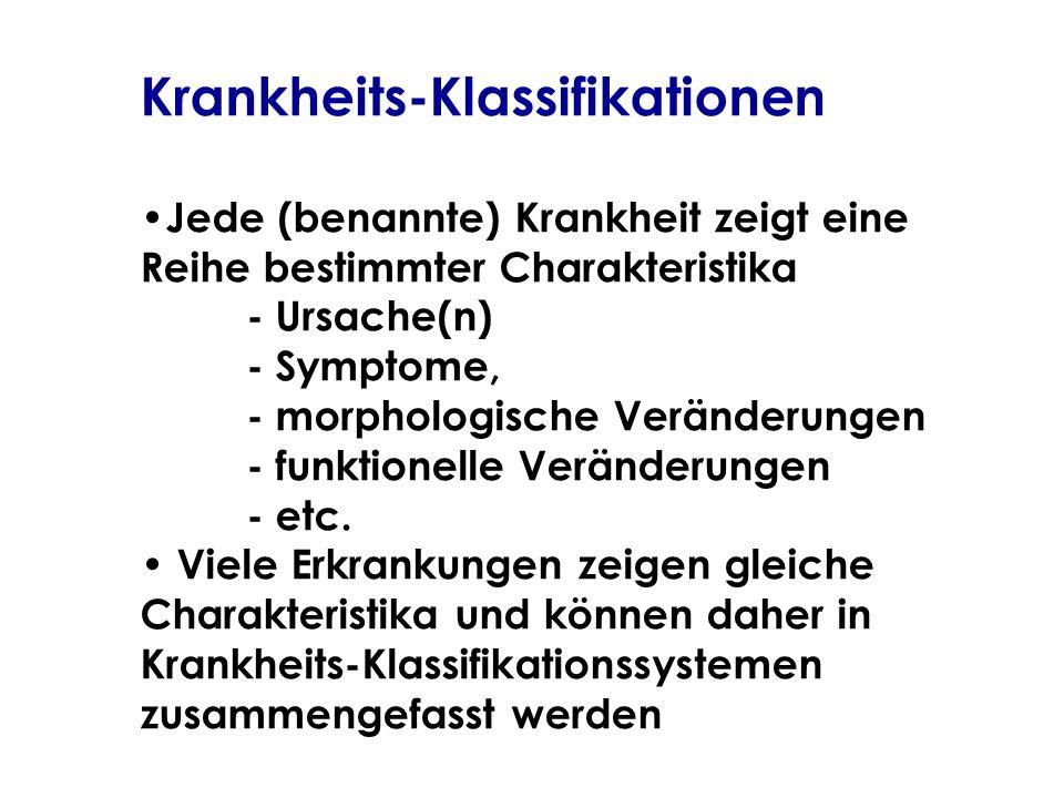 Krankheits-Klassifikationen Jede (benannte) Krankheit zeigt eine Reihe bestimmter Charakteristika - Ursache(n) - Symptome, - morphologische Veränderun
