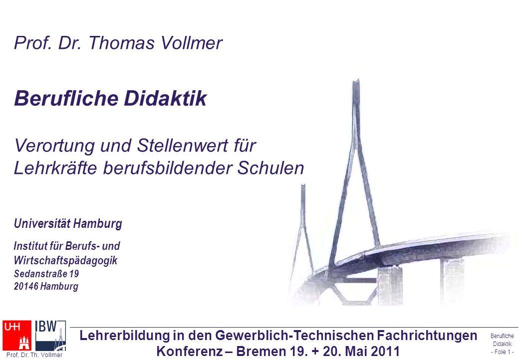 Berufliche Didaktik - Folie 1 - Prof. Dr. Th. Vollmer Lehrerbildung in den Gewerblich-Technischen Fachrichtungen Konferenz – Bremen 19. + 20. Mai 2011
