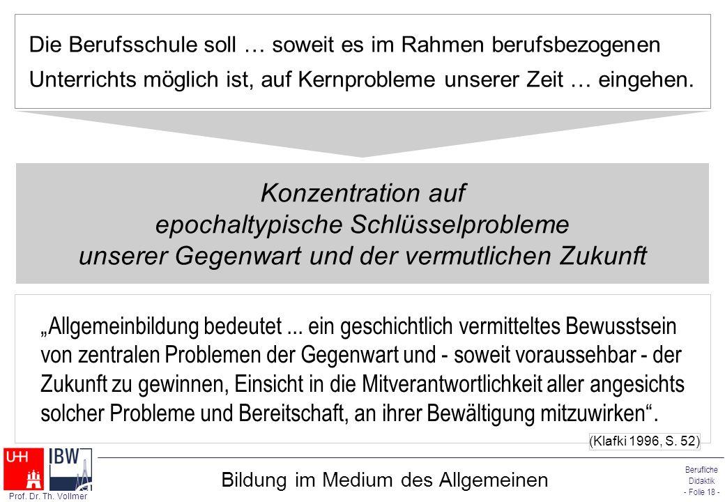 Berufliche Didaktik - Folie 18 - Prof. Dr. Th. Vollmer Bildung im Medium des Allgemeinen Konzentration auf epochaltypische Schlüsselprobleme unserer G