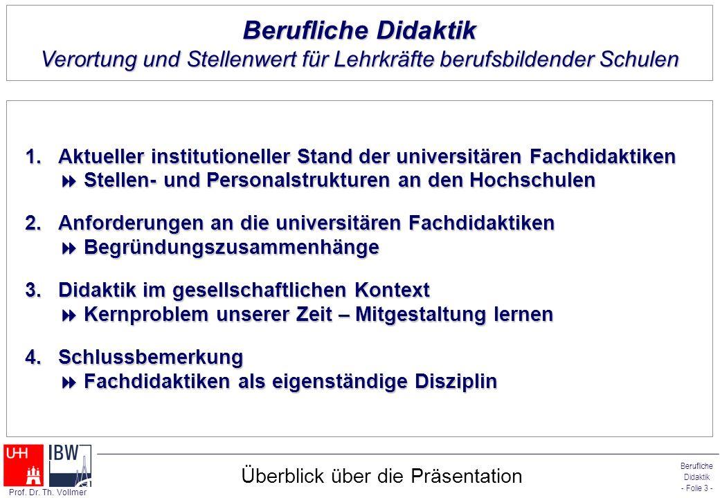 Berufliche Didaktik - Folie 3 - Prof. Dr. Th. Vollmer Überblick über die Präsentation 1.Aktueller institutioneller Stand der universitären Fachdidakti