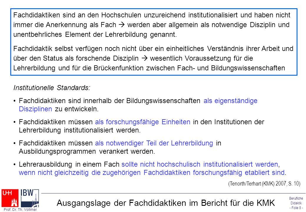 Berufliche Didaktik - Folie 8 - Prof. Dr. Th. Vollmer Ausgangslage der Fachdidaktiken im Bericht für die KMK Fachdidaktiken sind an den Hochschulen un