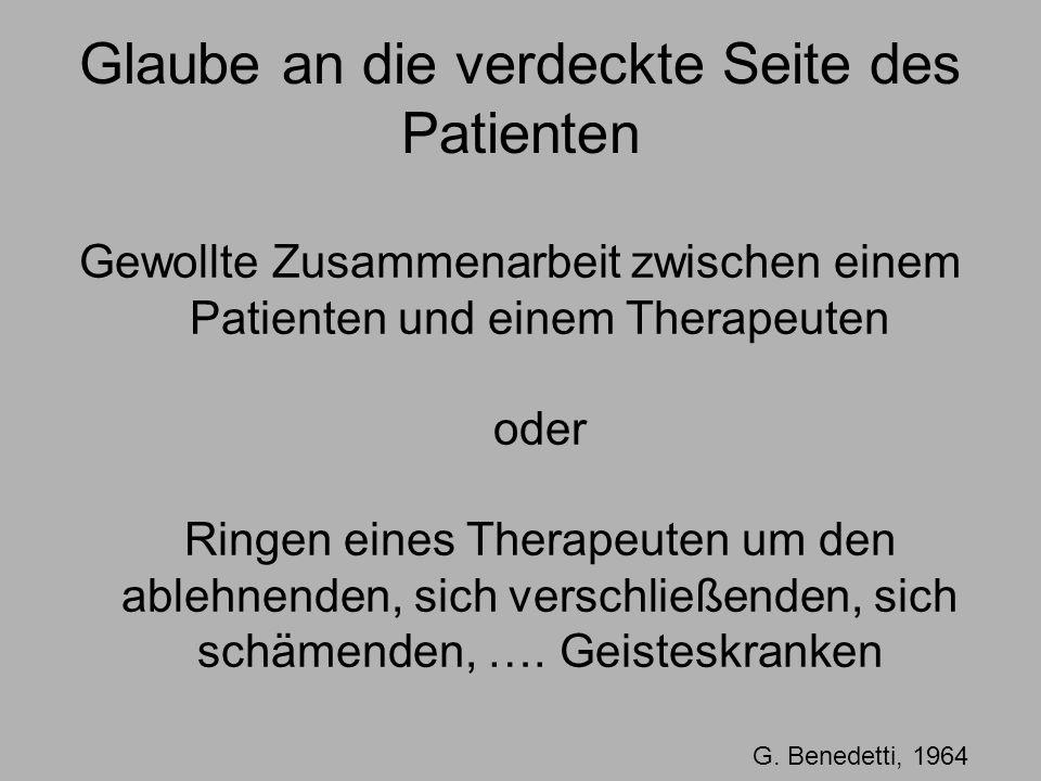 Glaube an die verdeckte Seite des Patienten Gewollte Zusammenarbeit zwischen einem Patienten und einem Therapeuten oder Ringen eines Therapeuten um den ablehnenden, sich verschließenden, sich schämenden, ….