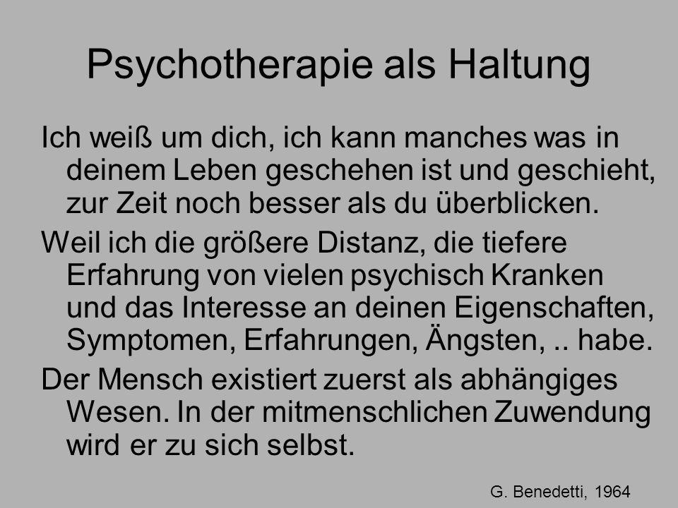 Psychotherapie als Haltung Ich weiß um dich, ich kann manches was in deinem Leben geschehen ist und geschieht, zur Zeit noch besser als du überblicken.