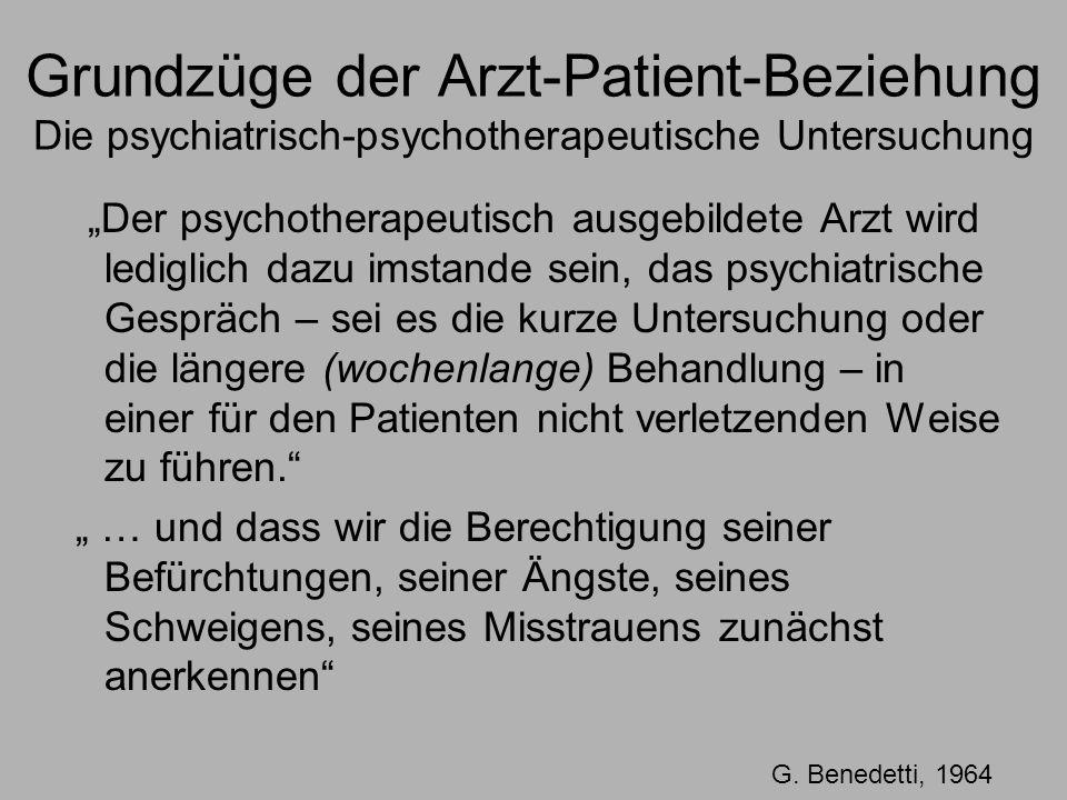 Der psychotherapeutisch ausgebildete Arzt wird lediglich dazu imstande sein, das psychiatrische Gespräch – sei es die kurze Untersuchung oder die längere (wochenlange) Behandlung – in einer für den Patienten nicht verletzenden Weise zu führen.