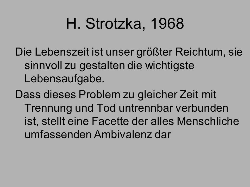H. Strotzka, 1968 Die Lebenszeit ist unser größter Reichtum, sie sinnvoll zu gestalten die wichtigste Lebensaufgabe. Dass dieses Problem zu gleicher Z