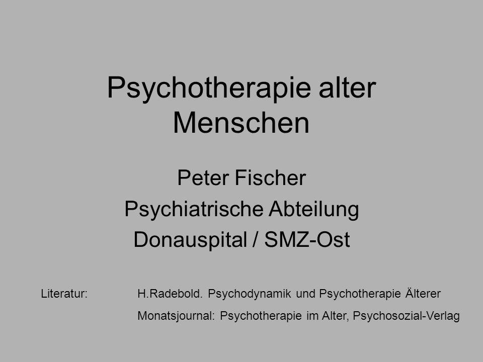 Psychotherapie alter Menschen Peter Fischer Psychiatrische Abteilung Donauspital / SMZ-Ost Literatur: H.Radebold.