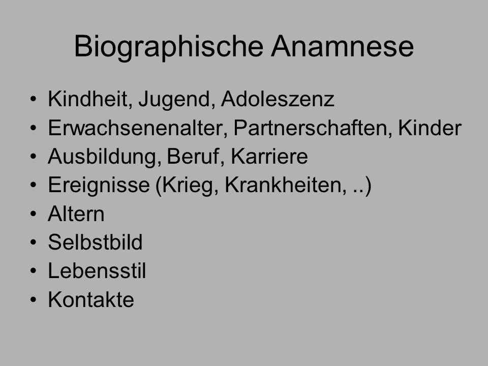 Biographische Anamnese Kindheit, Jugend, Adoleszenz Erwachsenenalter, Partnerschaften, Kinder Ausbildung, Beruf, Karriere Ereignisse (Krieg, Krankheiten,..) Altern Selbstbild Lebensstil Kontakte