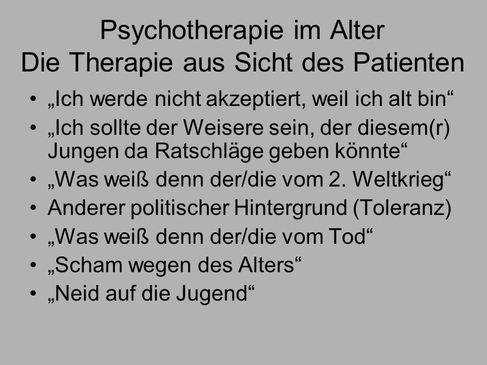 Psychotherapie im Alter Die Therapie aus Sicht des Patienten Ich werde nicht akzeptiert, weil ich alt bin Ich sollte der Weisere sein, der diesem(r) Jungen da Ratschläge geben könnte Was weiß denn der/die vom 2.
