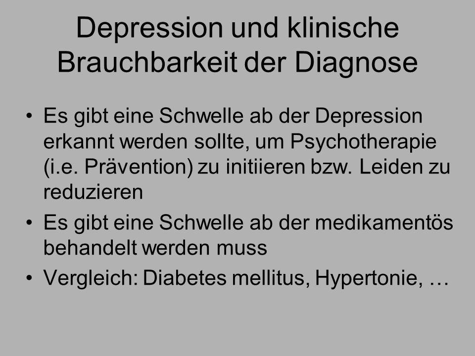 Depression und klinische Brauchbarkeit der Diagnose Es gibt eine Schwelle ab der Depression erkannt werden sollte, um Psychotherapie (i.e.