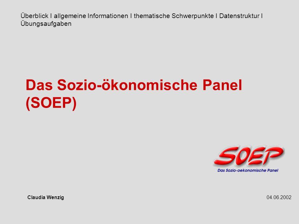 Das Sozio-ökonomische Panel (SOEP) Claudia Wenzig04.06.2002 Überblick I allgemeine Informationen I thematische Schwerpunkte I Datenstruktur I Übungsaufgaben