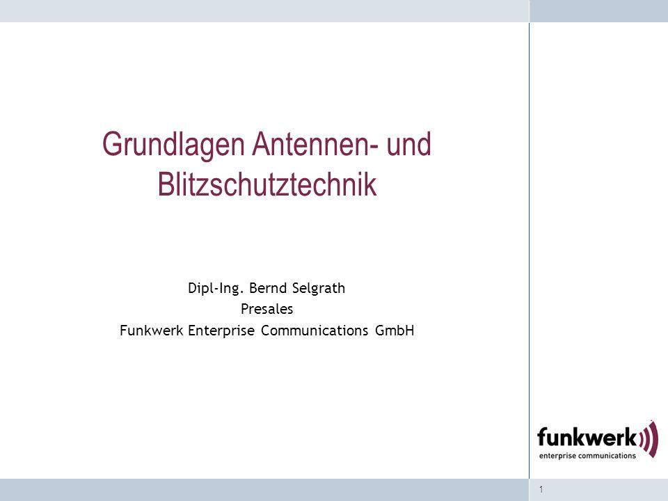 1 Grundlagen Antennen- und Blitzschutztechnik Dipl-Ing. Bernd Selgrath Presales Funkwerk Enterprise Communications GmbH
