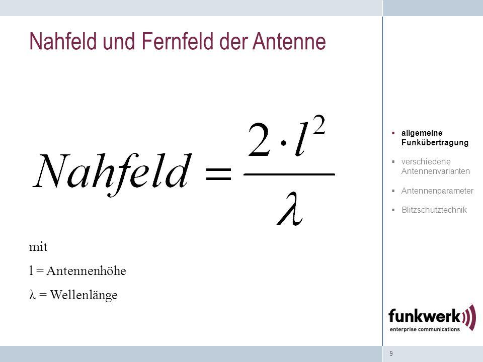 9 mit l = Antennenhöhe λ = Wellenlänge Nahfeld und Fernfeld der Antenne allgemeine Funkübertragung verschiedene Antennenvarianten Antennenparameter Bl