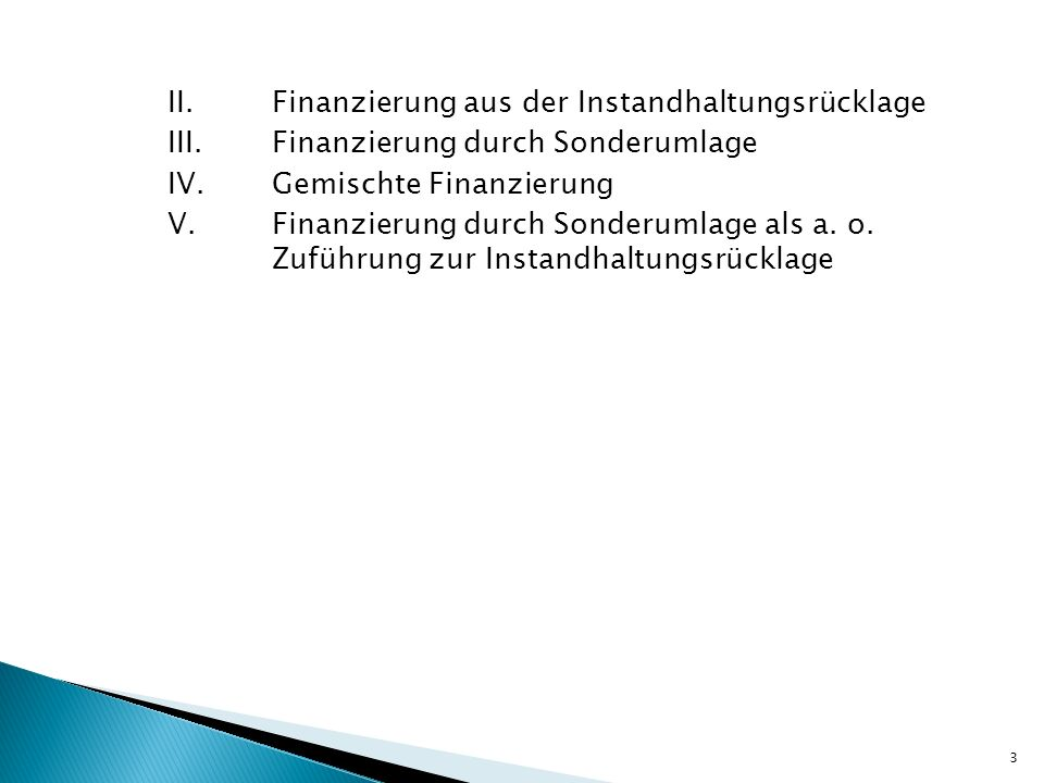 II. Finanzierung aus der Instandhaltungsrücklage III.Finanzierung durch Sonderumlage IV.Gemischte Finanzierung V.Finanzierung durch Sonderumlage als a