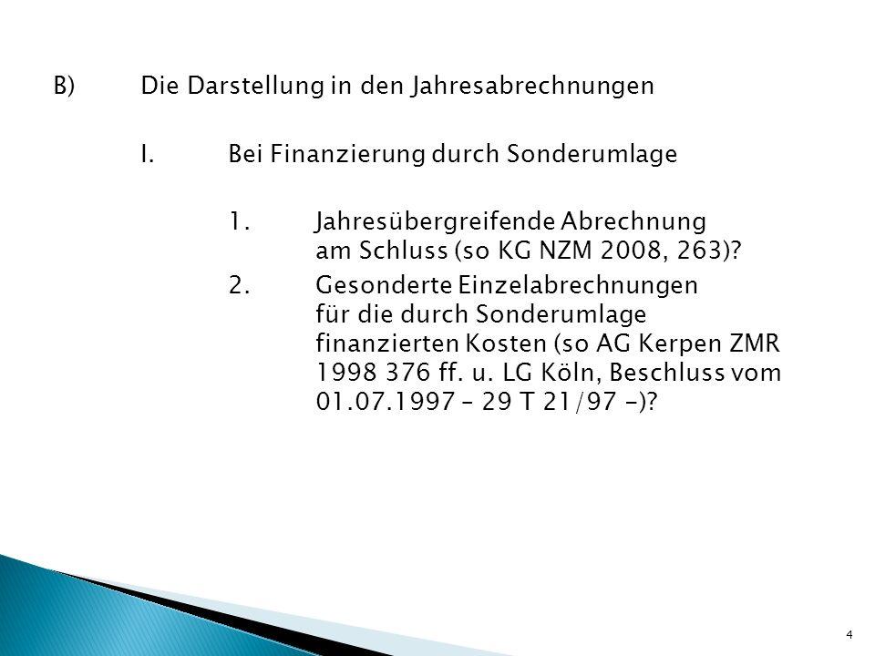 B)Die Darstellung in den Jahresabrechnungen I.Bei Finanzierung durch Sonderumlage 1.Jahresübergreifende Abrechnung am Schluss (so KG NZM 2008, 263)? 2