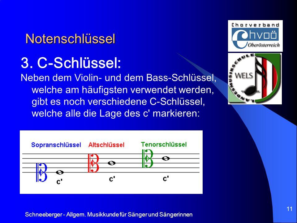 Schneeberger - Allgem. Musikkunde für Sänger und Sängerinnen 11 Notenschlüssel 3. C-Schlüssel: Neben dem Violin- und dem Bass-Schlüssel, welche am häu