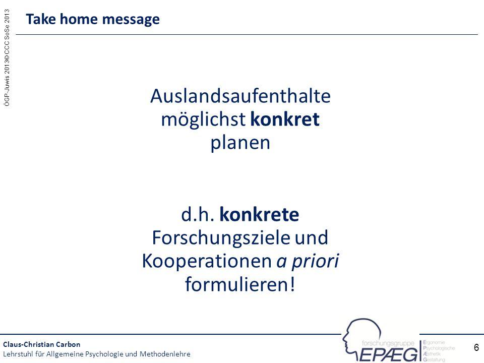 ÖGP-Juwis 2013© CCC SoSe 2013 6 Auslandsaufenthalte möglichst konkret planen d.h. konkrete Forschungsziele und Kooperationen a priori formulieren! Tak