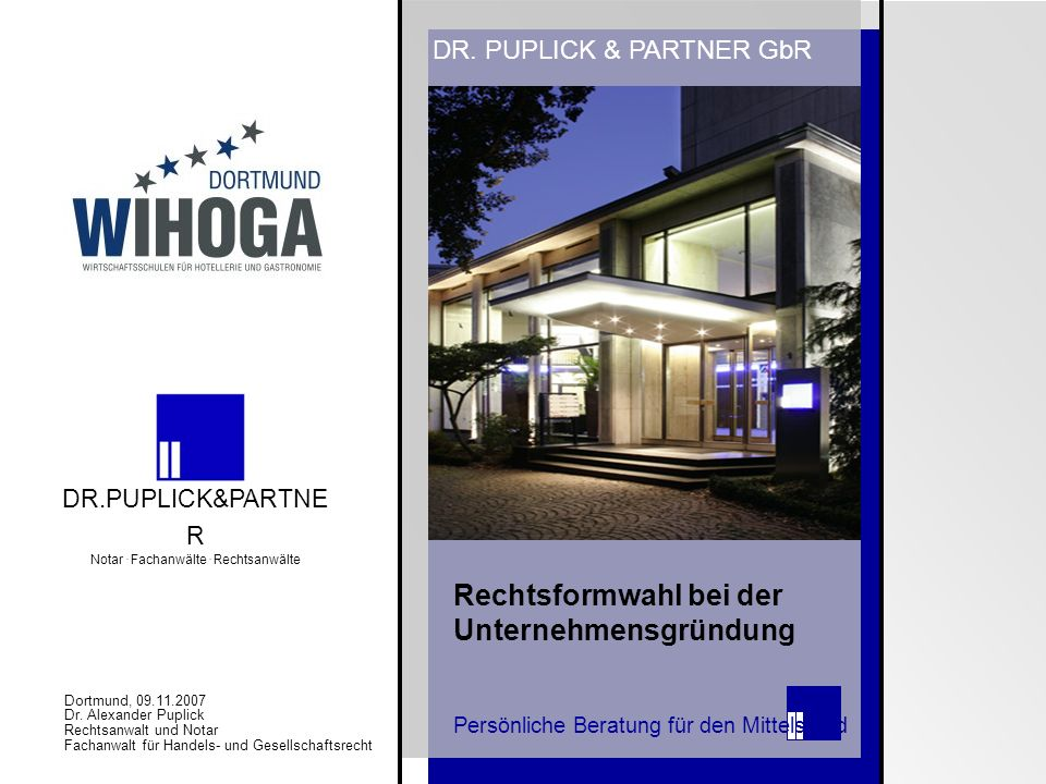 22 Rechtsformwahl bei der Unternehmensgründung Rechtsformwahl bei der Unternehmensgründung Kronenburgallee 1 Kronenburgallee 1 D-44141 Dortmund D-44141 Dortmund Telefon: +49 (0) 231-9095-0 Telefax: +49 (0) 231-9095-100 info@puplick-partner.dewww.puplick-partner.de DR.