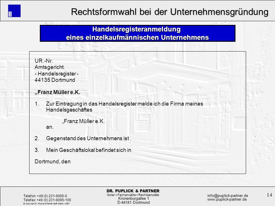 14 Rechtsformwahl bei der Unternehmensgründung Rechtsformwahl bei der Unternehmensgründung Kronenburgallee 1 Kronenburgallee 1 D-44141 Dortmund D-4414
