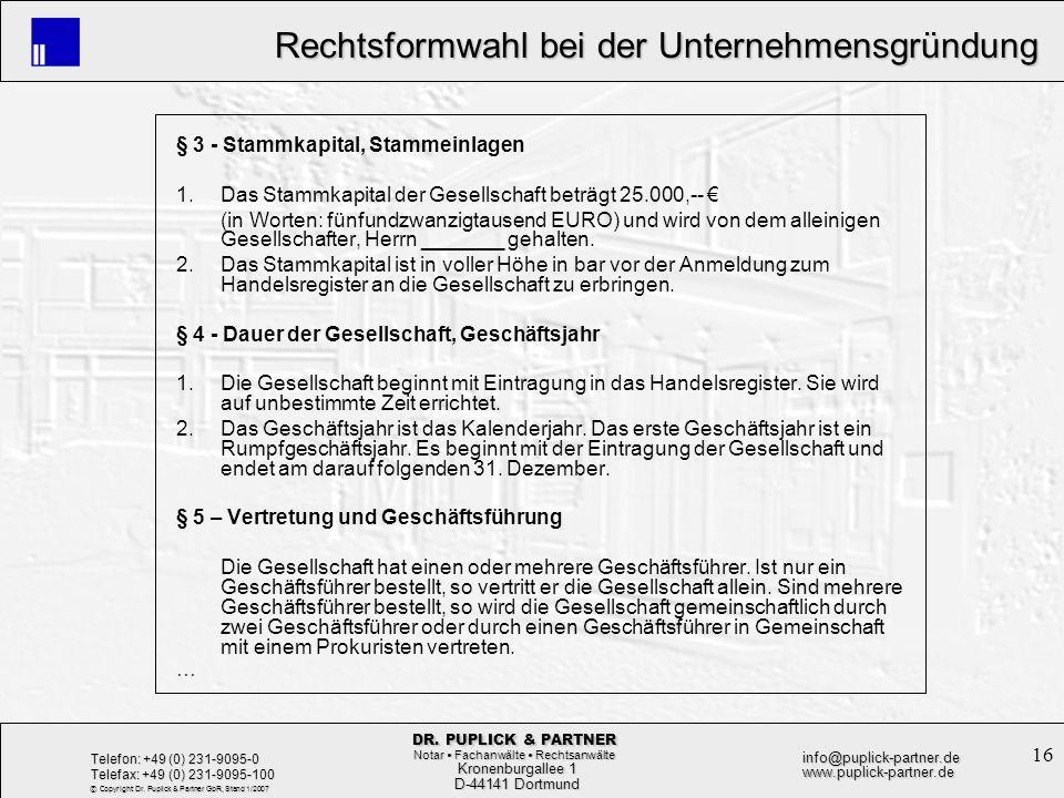 16 Rechtsformwahl bei der Unternehmensgründung Rechtsformwahl bei der Unternehmensgründung Kronenburgallee 1 Kronenburgallee 1 D-44141 Dortmund D-4414
