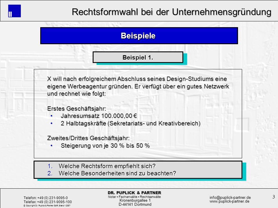 24 Rechtsformwahl bei der Unternehmensgründung Rechtsformwahl bei der Unternehmensgründung Kronenburgallee 1 Kronenburgallee 1 D-44141 Dortmund D-44141 Dortmund Telefon: +49 (0) 231-9095-0 Telefax: +49 (0) 231-9095-100 info@puplick-partner.dewww.puplick-partner.de DR.