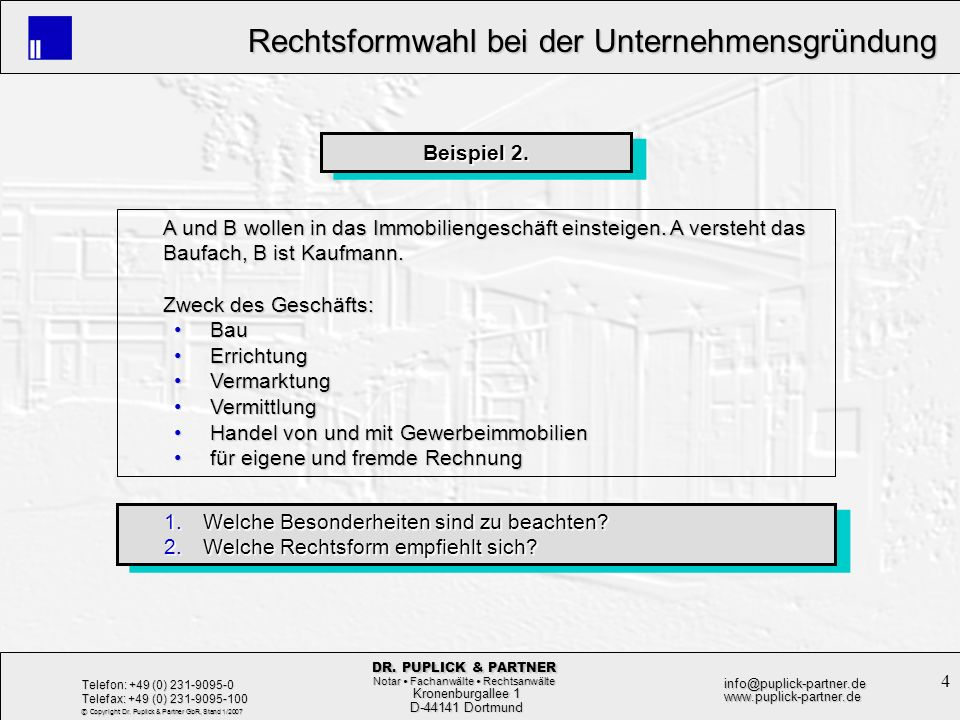 25 Rechtsformwahl bei der Unternehmensgründung Rechtsformwahl bei der Unternehmensgründung Kronenburgallee 1 Kronenburgallee 1 D-44141 Dortmund D-44141 Dortmund Telefon: +49 (0) 231-9095-0 Telefax: +49 (0) 231-9095-100 info@puplick-partner.dewww.puplick-partner.de DR.
