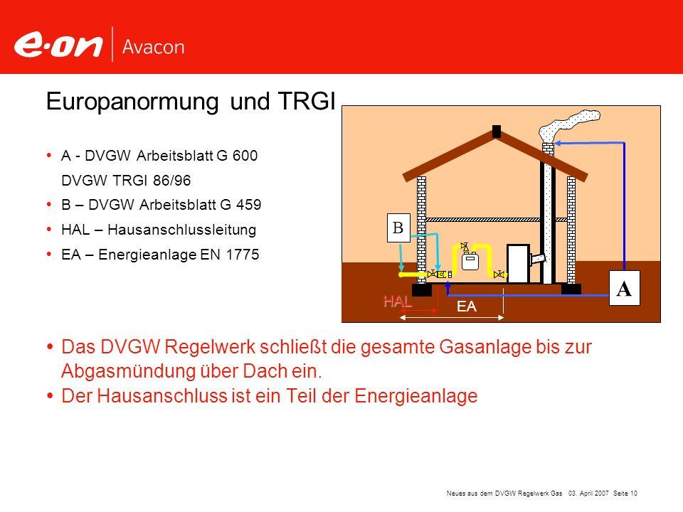 Seite 10Neues aus dem DVGW Regelwerk Gas 03. April 2007 Das DVGW Regelwerk schließt die gesamte Gasanlage bis zur Abgasmündung über Dach ein. Der Haus